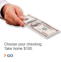 Choose your checking. Take home $100.